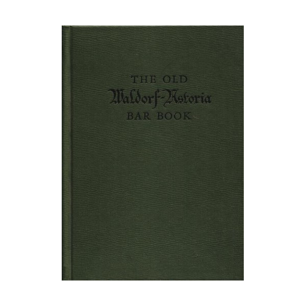 The Old Waldorf-Astoria Bar Book, With Amendments Due to Repeal of the XVIII th