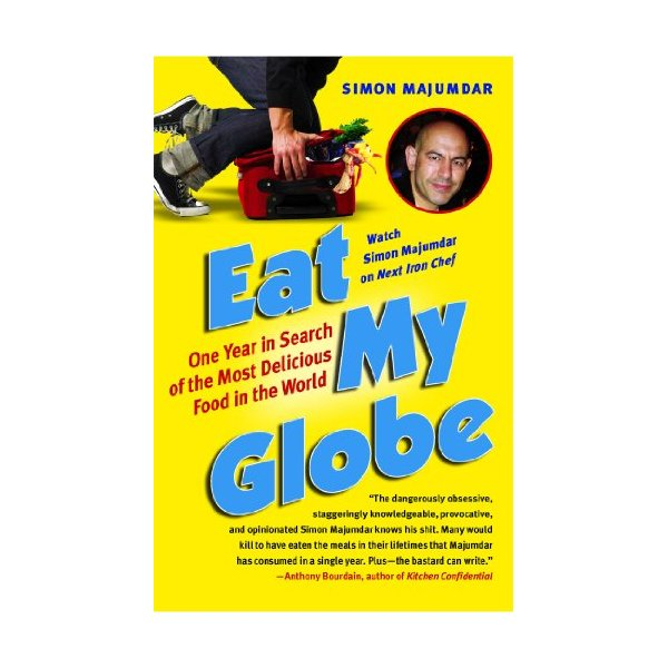Eat My Globe: One Year in Search of the Most Delicious Food in the World