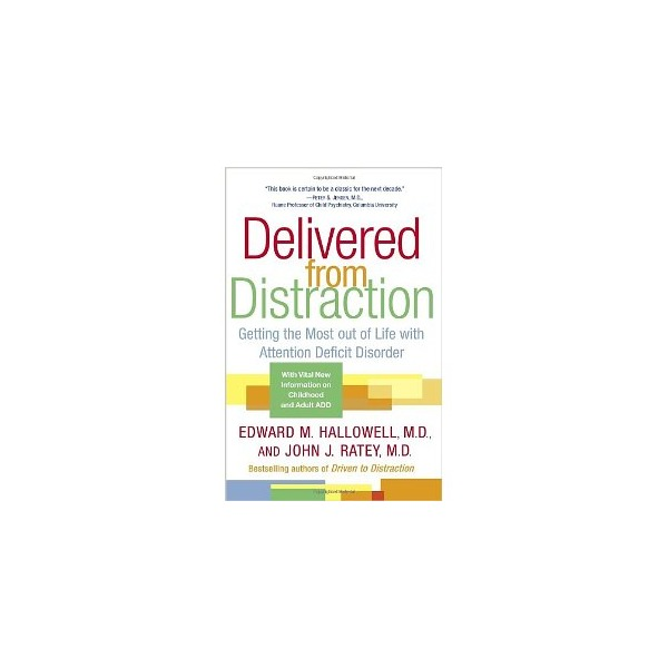Delivered from Distraction: Getting the Most out of Life with Attention Deficit Disorder [Paperback]