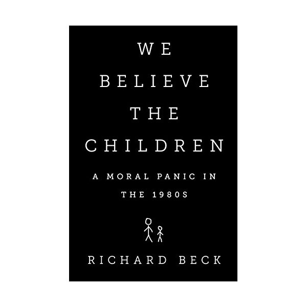 We Believe the Children: A Moral Panic in the 1980s