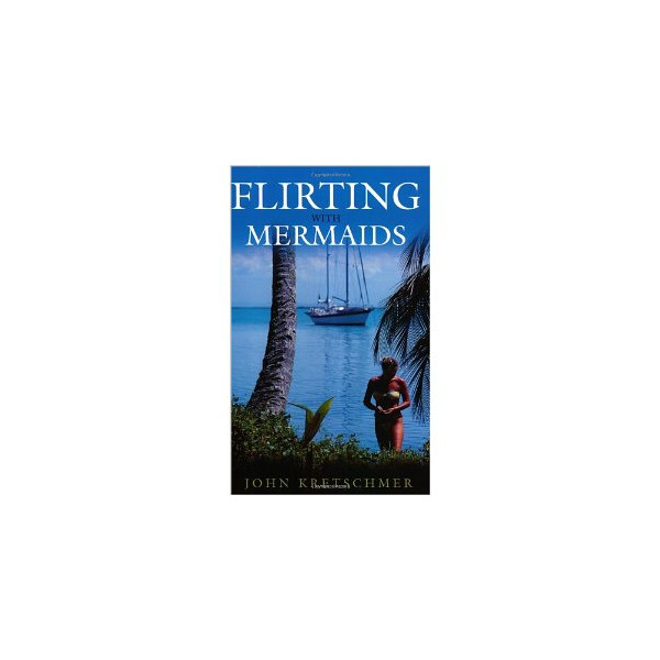 Flirting With Mermaids: The Unpredictable Life of a Sailboat Delivery Skipper [Paperback]