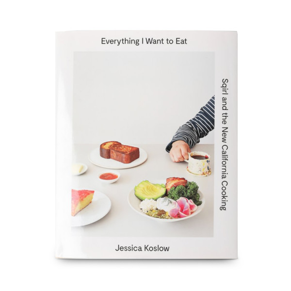 Everything I Want to Eat: New California Cooking