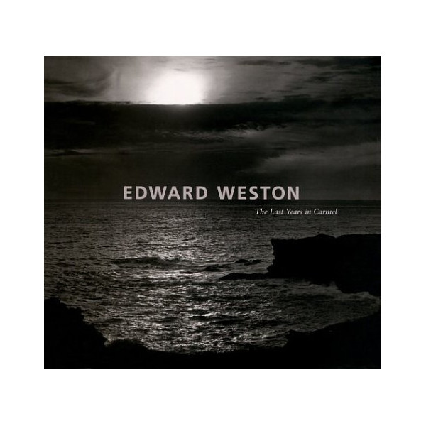 Edward Weston: The Last Years in Carmel