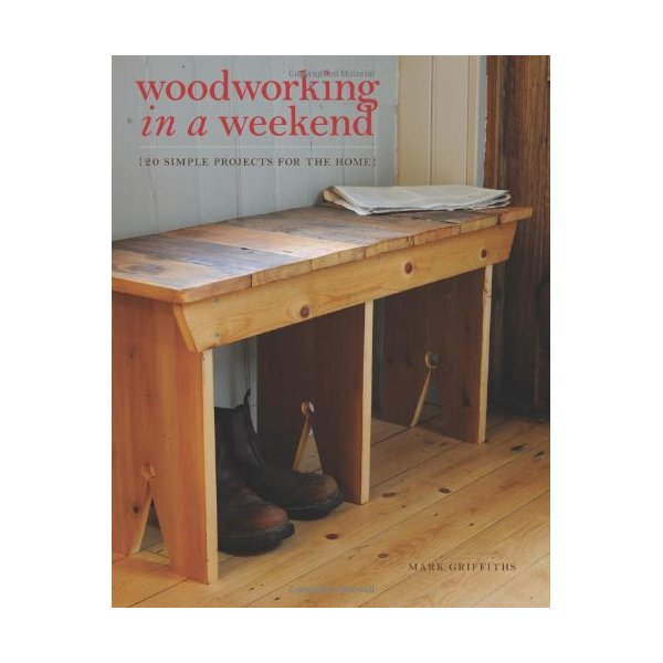 Woodworking in a Weekend: 20 Simple Projects for the Home