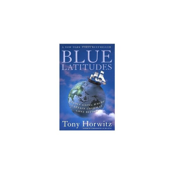 Blue Latitudes: Boldly Going Where Captain Cook Has Gone Before [Paperback]