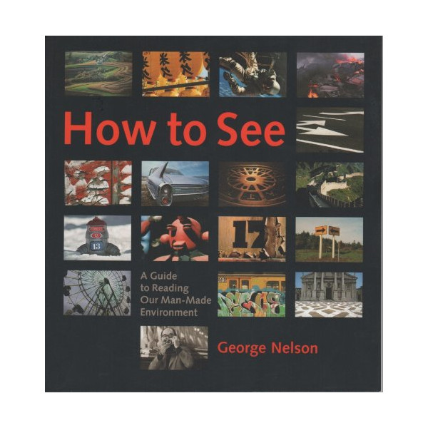 How to See: A Guide to Reading Our Man-Made Environment