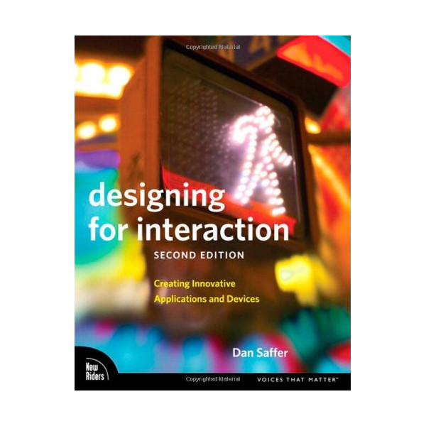 Designing for Interaction: Creating Innovative Applications and Devices (2nd Edition) (Voices That Matter)