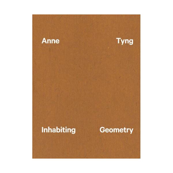 Anne Tyng: Inhabiting Geometry
