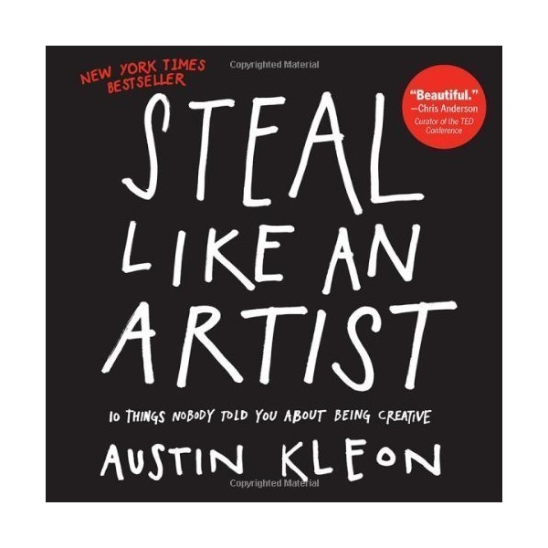 Steal Like an Artist: 10 Things Nobody Told You About Being Creative 1st (first) Edition by Kleon, Austin published by Workman Publishing Company (2012)
