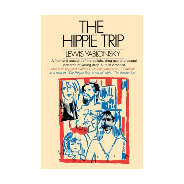 The Hippie Trip: A Firsthand Account of the Beliefs and Behaviors of Hippies in America By A Noted Sociologist