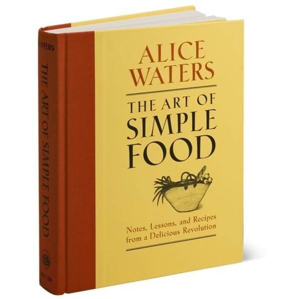 The Art of Simple Food: Notes, Lessons, and Recipes