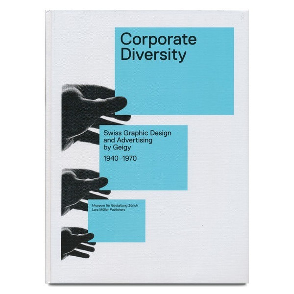 Corporate Diversity: Swiss Graphic Design and Advertising by Geigy 1940 - 1970