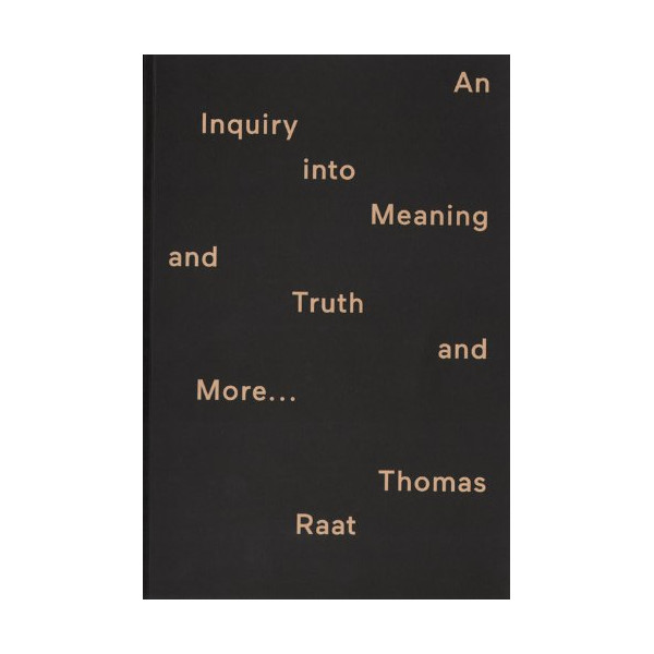 Thomas Raat - An Inquiry Into Meaning And Truth