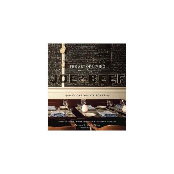 The Art of Living According to Joe Beef: A Cookbook of Sorts [Hardcover] [2011] David McMillan, Frederic Morin, Meredith Erickson, David Chang