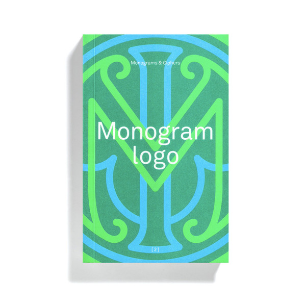 Monogram Logo: Volume 2: Monograms & Ciphers