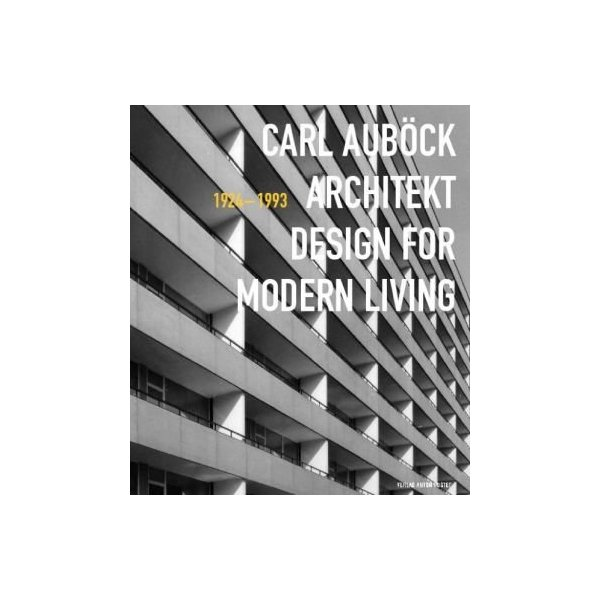 Carl Aubock Architekt 1924 - 1993: Design for Modern Living (German and English Edition)