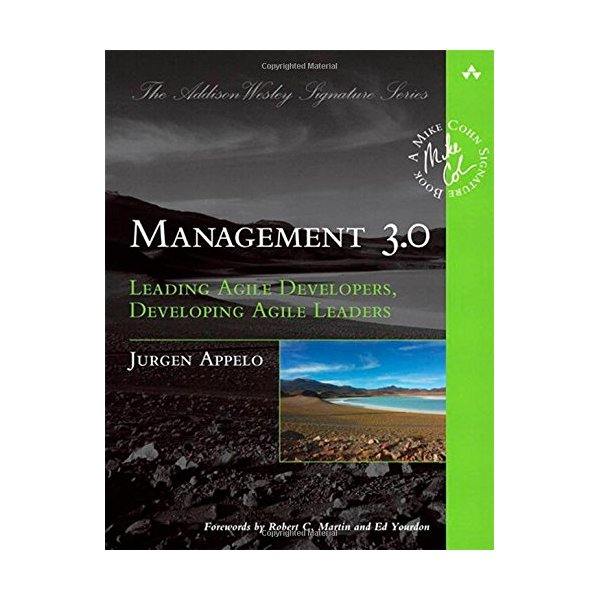 Management 3.0: Leading Agile Developers, Developing Agile Leaders (Addison-Wesley Signature)