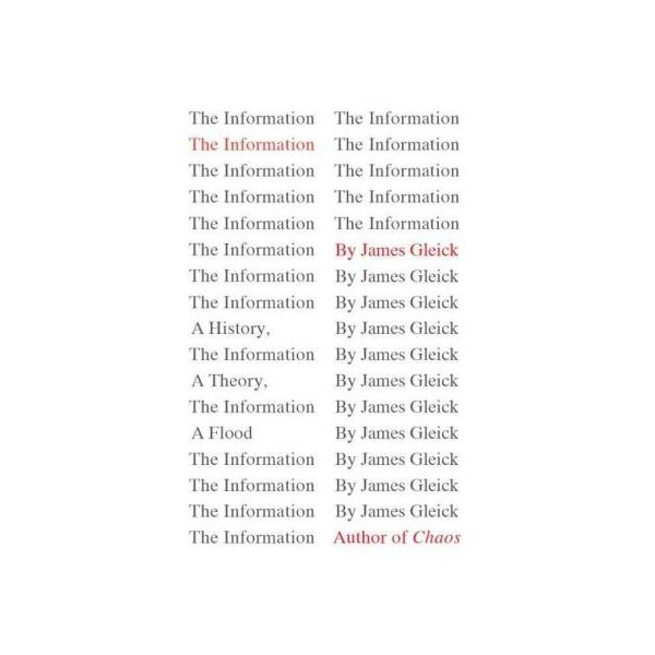 [THE INFORMATION: A HISTORY, A THEORY, A FLOOD] BY Gleick, James (Author) Pantheon Books (publisher) Hardcover