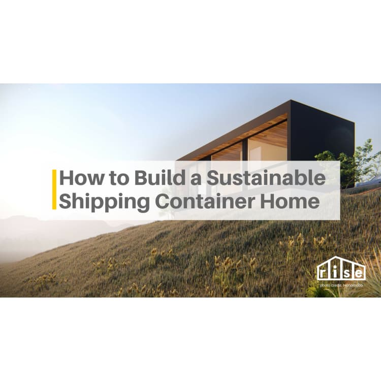 How to Make a Shipping Container Home Truly Sustainable