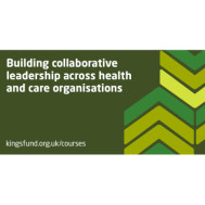 Building Collaborative Leadership Across Health And Care Organisations