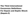 The Third International Consensus Definitions For Sepsis and Septic Shock (Sepsis-3)