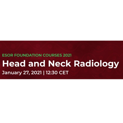 ESOR FOUNDATION COURSES 2021 Head and Neck Radiology