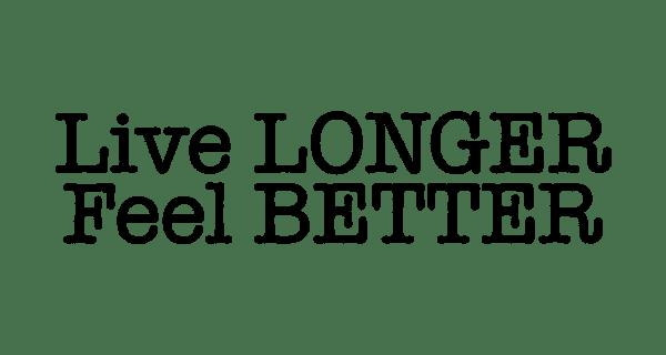 Live Longer. Feel Better!