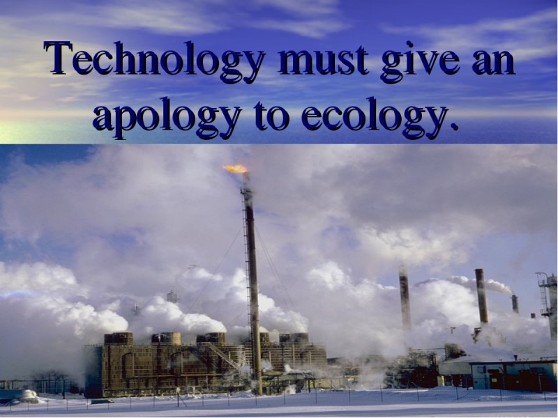 technology ecology and technological progress Progress is t and t is progress technology as the greatest obstacle to a rational human ecology stance of the technological idiot evaluating technology.