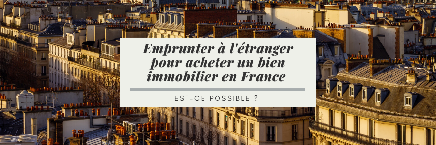 Emprunter à l'étranger pour acheter un bien immobilier en France