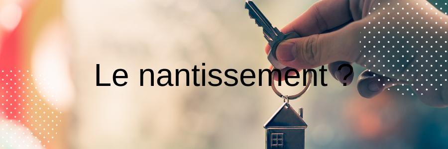 Prêt immobilier: comment fonctionne le nantissement?