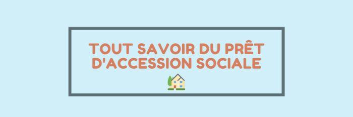 En quoi consiste le prêt d'accession sociale (prêt PAS)?