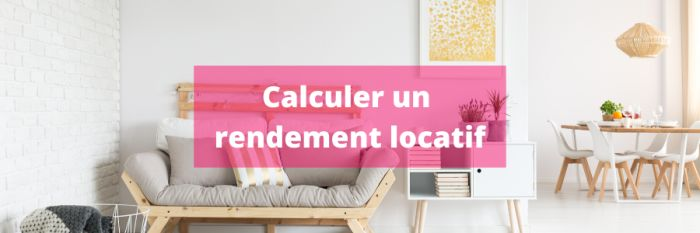 Comment calculer un rendement locatif?