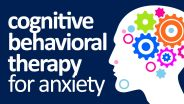 Cognitive Behavioral Therapy - CBT for Anxiety