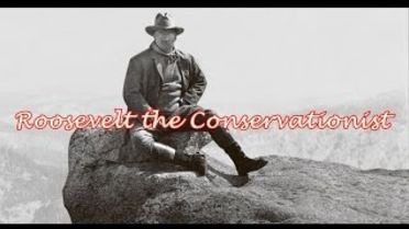 Theodore Roosevelt - Conservationist Policy