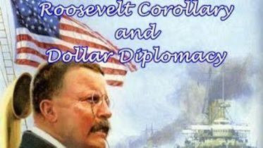Theodore Roosevelt - Roosevelt Corollary and Dollar Diplomacy