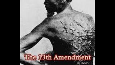 Abolition of Slavery - 13th Amendment