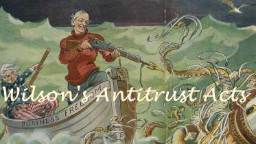 Woodrow Wilson - Antitrust Acts
