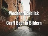 Wochenrückblick am 28.4. Die Craft Beer Woche in Bildern