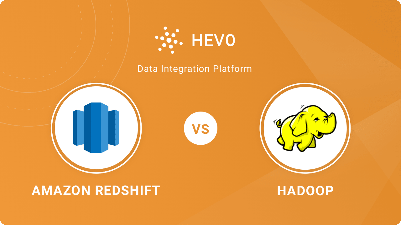 Amazon Redshift Vs Hadoop How To Make The Right Choice