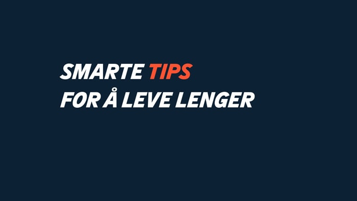 Smarte tips for å leve lenger