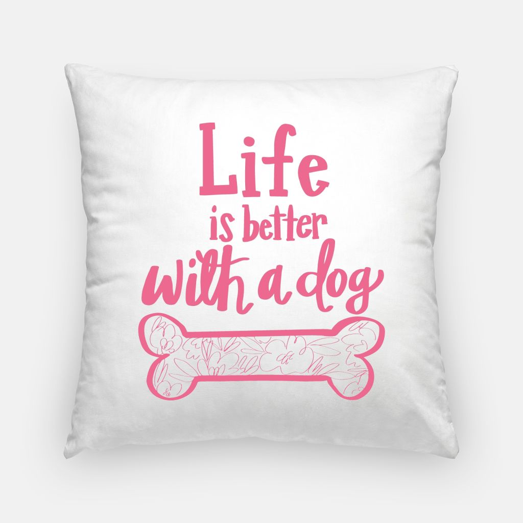 """""""Life is Better With a Dog"""" Pillow"""