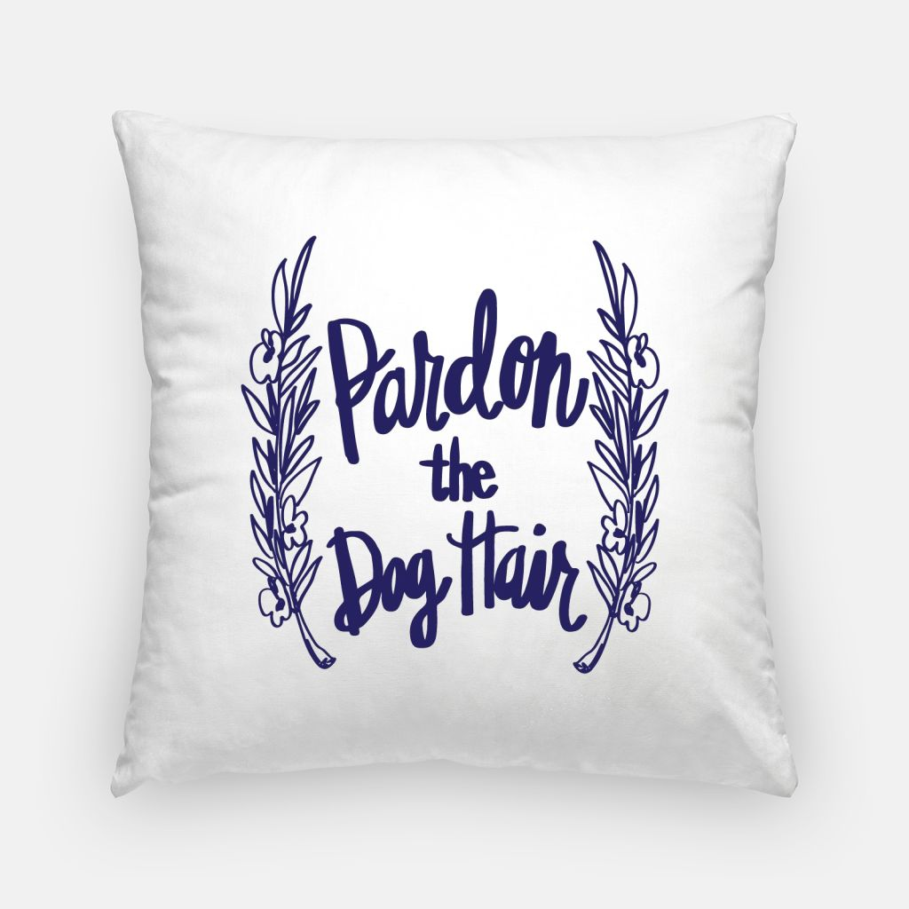 """Pardon the Dog Hair"" Pillow"