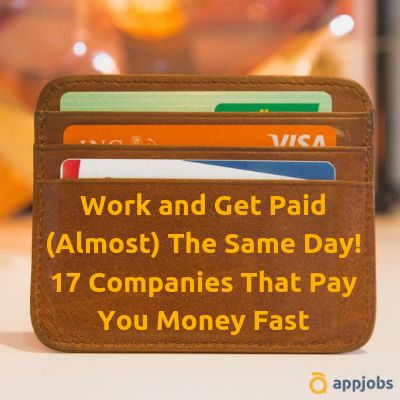 Work and Get Paid (Almost) The Same Day! 17 Companies That