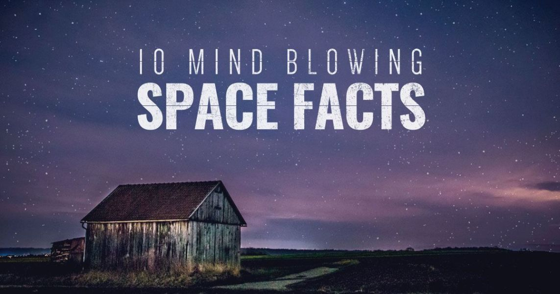 10 Mind Blowing Space Facts to Make You Rethink Your Existence