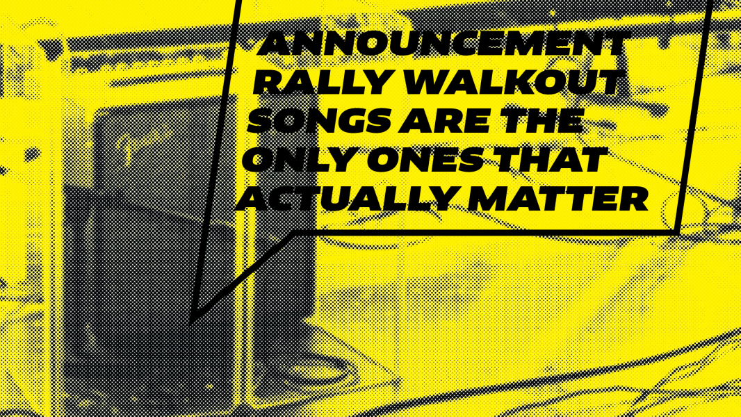 Announcement rally walkout songs are the only ones that actually matter