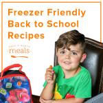 Freezer Friendly Back to School Recipes
