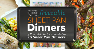 Fast and Easy Meals – Sheet Pan Freezer Meal Plan -10 Meals Under $100