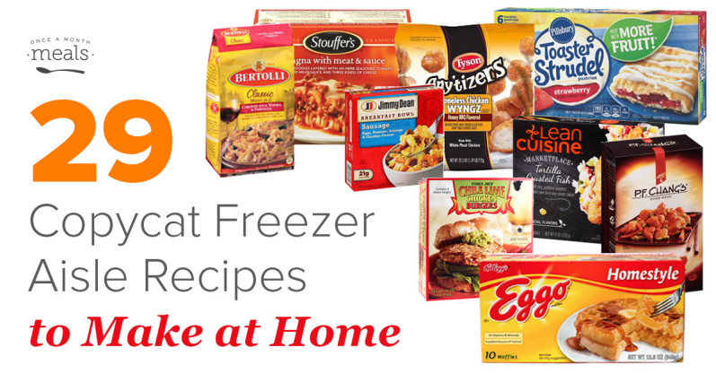 29 Copycat Freezer Aisle Recipes To Make At Home Once A Month Meals