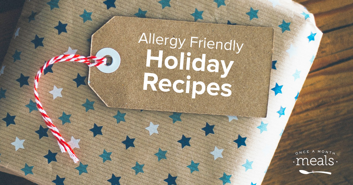 Allergy Friendly Holiday Recipes from Once a Month Meals