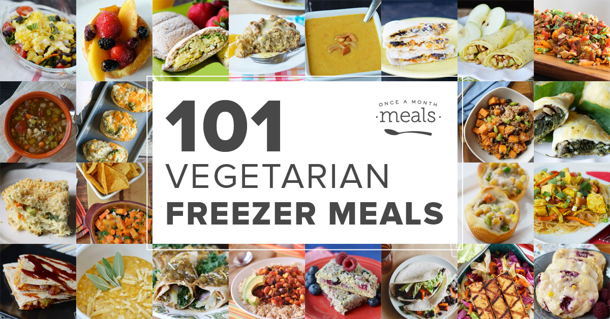 101 Vegetarian Freezer Meals Once A Month Meals